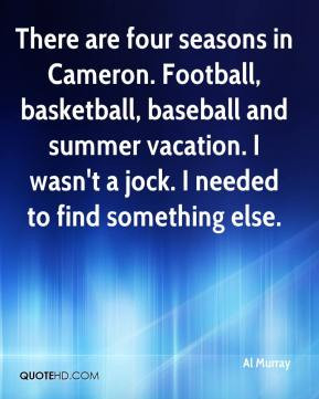 There are four seasons in Cameron. Football, basketball, baseball and ...