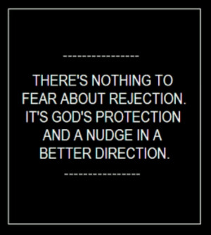 Rejection is merely God's protection...great truth & perspective!
