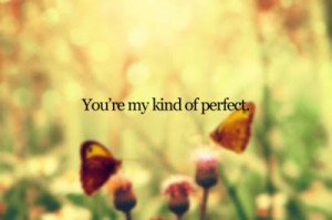 You're my kind of Perfect