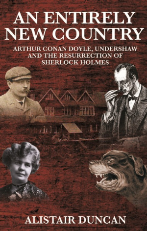 ... Arthur Conan Doyle, Undershaw and the Resurrection of Sherlock Holmes