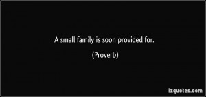 small family is soon provided for. - Proverbs