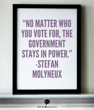 """thinksquad:""""No matter who you vote for, the government stays in ..."""