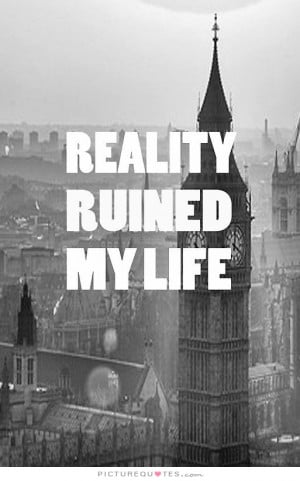 Reality Quotes My Life Quotes Bad Life Quotes