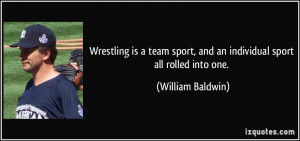 Wrestling is a team sport, and an individual sport all rolled into one ...