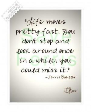 Life moves pretty fast quote