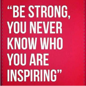 Be Strong You Never Know Who You Are Inspiring Facebook Quote