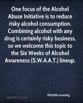 Michelle Lovering - One focus of the Alcohol Abuse Initiative is to ...