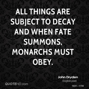 All things are subject to decay and when fate summons, monarchs must ...