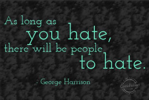 Hate Quote: As long as you hate, there will... Hate-(4)