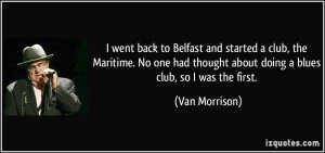 went back to Belfast and started a club, the Maritime. No one had ...