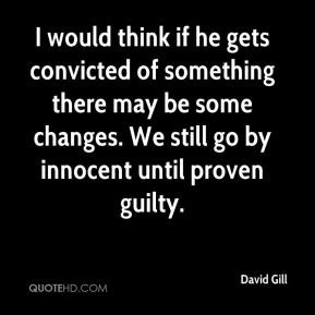 David Gill - I would think if he gets convicted of something there may ...