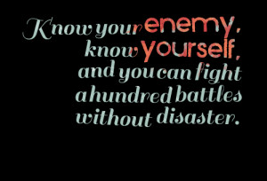 Quotes Picture: know your enemy, know yourself, and you can fight a ...