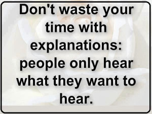 Don't waste your time with explanation people only hear what they want ...