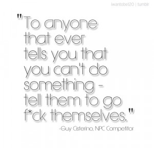 ... you that you can't do something - tell them to go f*ck themselves