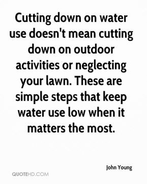 John Young - Cutting down on water use doesn't mean cutting down on ...