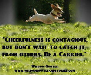 cheerfulness is contagious but be a carrier - Wisdom Quotes and ...