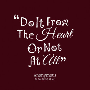 Quotes Picture: do it from the heart or not at all