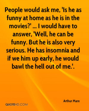 People would ask me, 'Is he as funny at home as he is in the movies ...