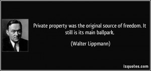 Private property was the original source of freedom. It still is its ...