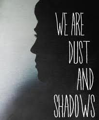We are dust and shadows - Jace Herondale More