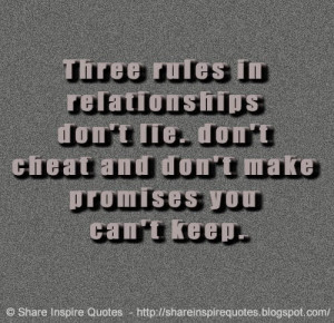 Three rules in relationships don't lie. don't cheat and don't make ...