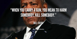 quote-Bill-Cosby-when-you-carry-a-gun-you-mean-103115.png