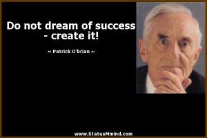 ... of success - create it! - Patrick O'brian Quotes - StatusMind.com