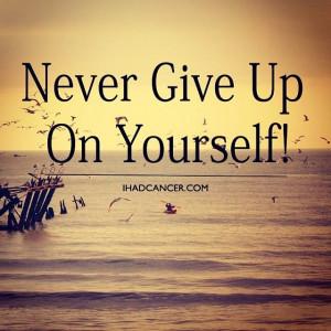 Never Give Up On Yourself! #CancerSurvivor #Cancer #CancerFighter # ...