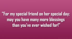 For my special friend on her special day: may you have many more ...
