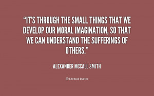 quote-Alexander-McCall-Smith-its-through-the-small-things-that-we ...