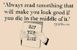 Always read something that will make you look good if you die in the ...