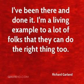 Richard Garland - I've been there and done it. I'm a living example to ...