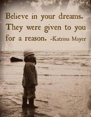 Believe in your dreams...