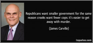 Republicans want smaller government for the same reason crooks want ...