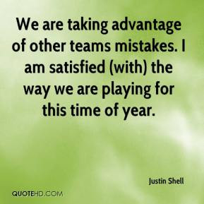We are taking advantage of other teams mistakes. I am satisfied (with ...