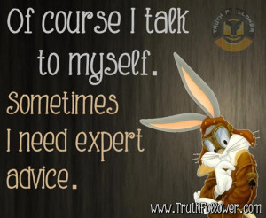 talk to myself when I need expert advice, Funny Quotes with Pictures
