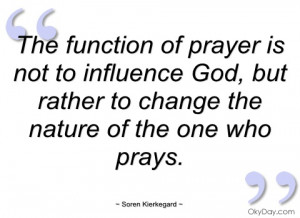 the function of prayer is not to influence soren kierkegard