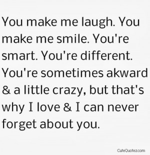 you make me laugh you make me smile you re smart you re different you ...