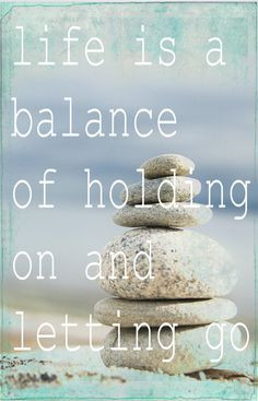 Best Balance Quote - Life is Balance of Holding on and Letting Go.