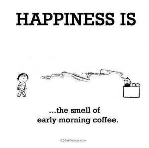The smell of coffee :)