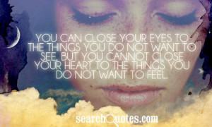 ... but you cannot close your heart to the things you do not want to feel