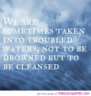 sometimes-taken-into-troubled-waters-life-quotes-sayings-pictures.jpg