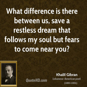 khalil-gibran-khalil-gibran-what-difference-is-there-between-us-save ...