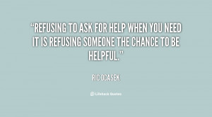 ... help when you need it is refusing someone the chance to be helpful