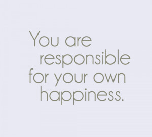 quotes you are responsible for your own happiness Motivational Quotes ...
