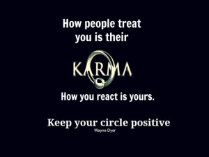 How people treat you is their KARMA. How you react is yours. Keep your ...
