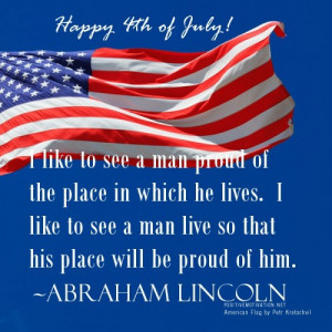 ... man live so that his place will be proud of him. ~Abraham Lincoln