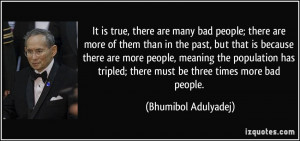 It is true, there are many bad people; there are more of them than in ...