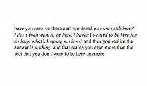 ... why am i still here i dont even want to be here sad quote I Want You