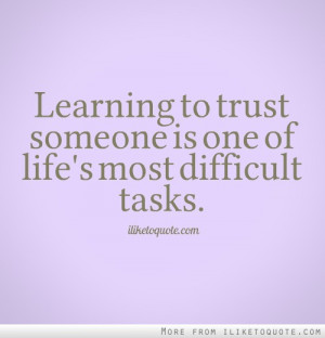 Learning to trust someone is one of life's most difficult tasks.